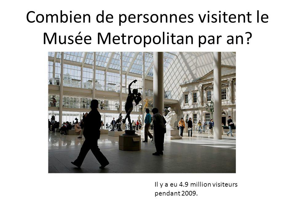 Combien de personnes visitent le Musée Metropolitan par an? Il y a eu 4.9 million visiteurs pendant 2009.