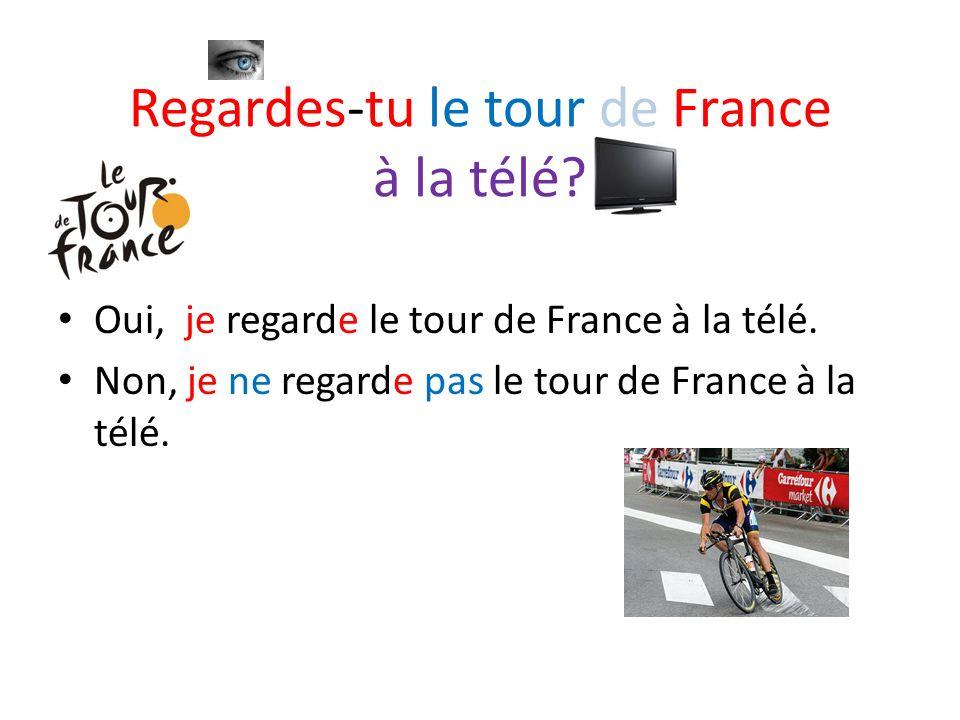 Regardes-tu le tour de France à la télé? Oui, je regarde le tour de France à la télé. Non, je ne regarde pas le tour de France à la télé.
