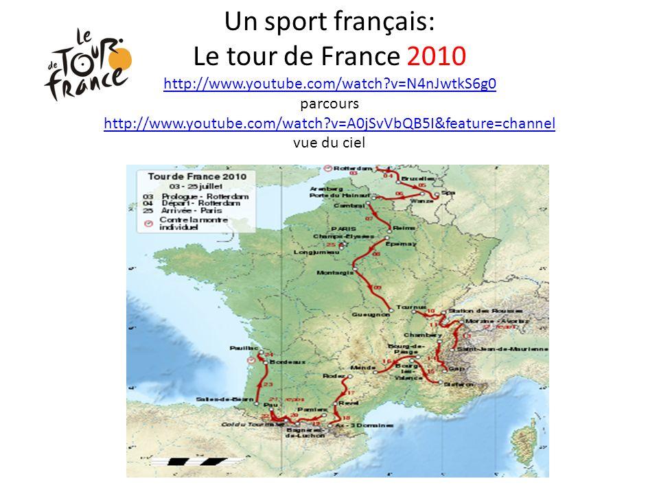 Un sport français: Le tour de France 2010 http://www.youtube.com/watch?v=N4nJwtkS6g0 parcours http://www.youtube.com/watch?v=A0jSvVbQB5I&feature=chann