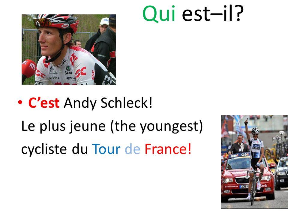 Qui est–il? Cest Andy Schleck! Le plus jeune (the youngest) cycliste du Tour de France!
