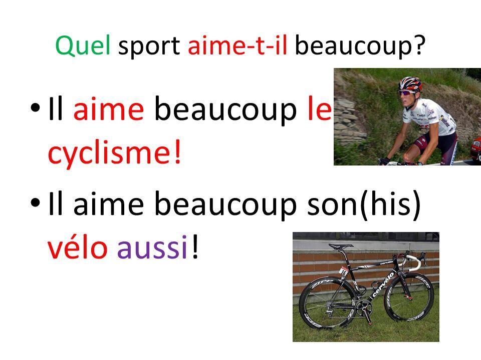 Quel sport aime-t-il beaucoup? Il aime beaucoup le cyclisme! Il aime beaucoup son(his) vélo aussi!
