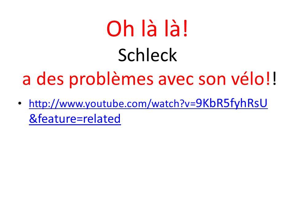 Oh là là! Schleck a des problèmes avec son vélo!! http://www.youtube.com/watch?v= 9KbR5fyhRsU &feature=related http://www.youtube.com/watch?v= 9KbR5fy
