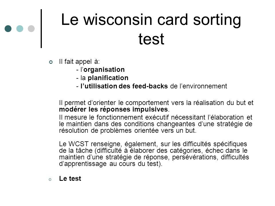 Le wisconsin card sorting test Il fait appel à: - lorganisation - la planification - lutilisation des feed-backs de lenvironnement Il permet dorienter