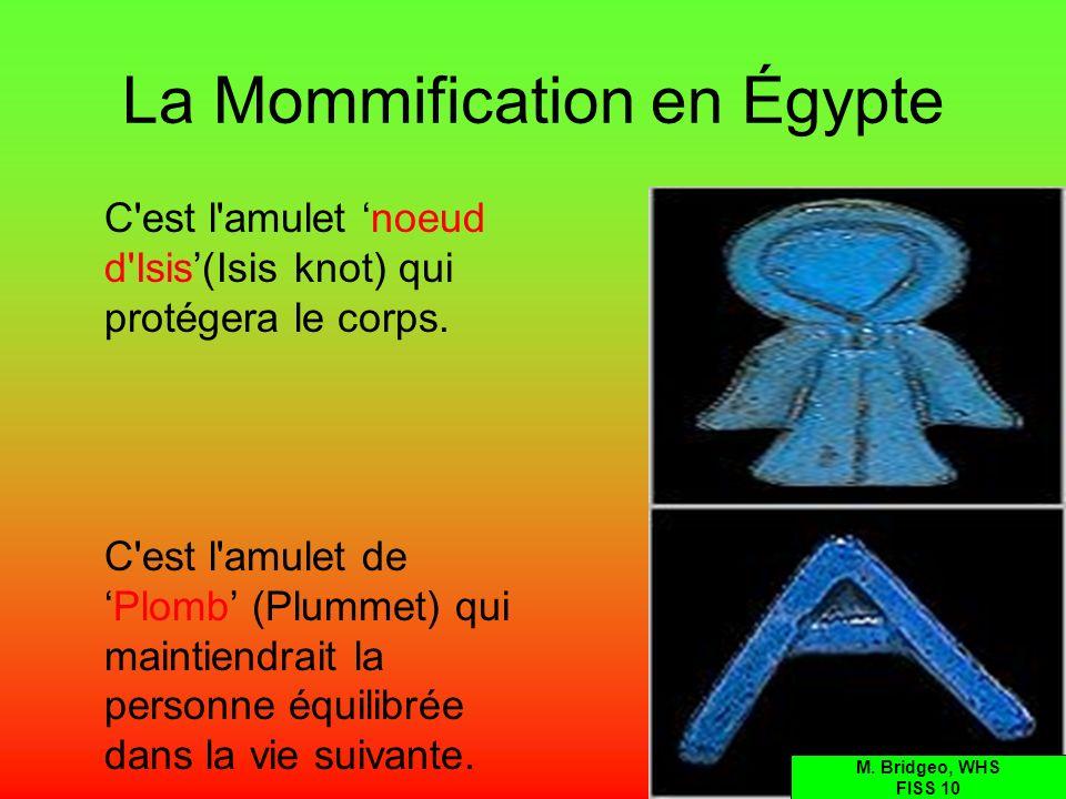 La Mommification en Égypte C'est l'amulet noeud d'Isis(Isis knot) qui protégera le corps. C'est l'amulet dePlomb (Plummet) qui maintiendrait la person