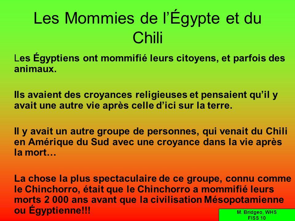 Les Mommies de lÉgypte et du Chili Les Égyptiens ont mommifié leurs citoyens, et parfois des animaux. Ils avaient des croyances religieuses et pensaie