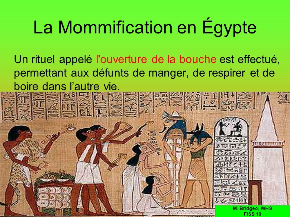 La Mommification en Égypte Un rituel appelé l'ouverture de la bouche est effectué, permettant aux défunts de manger, de respirer et de boire dans laut