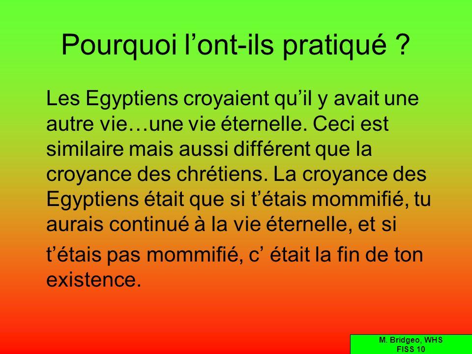 Pourquoi lont-ils pratiqué ? Les Egyptiens croyaient quil y avait une autre vie…une vie éternelle. Ceci est similaire mais aussi différent que la croy