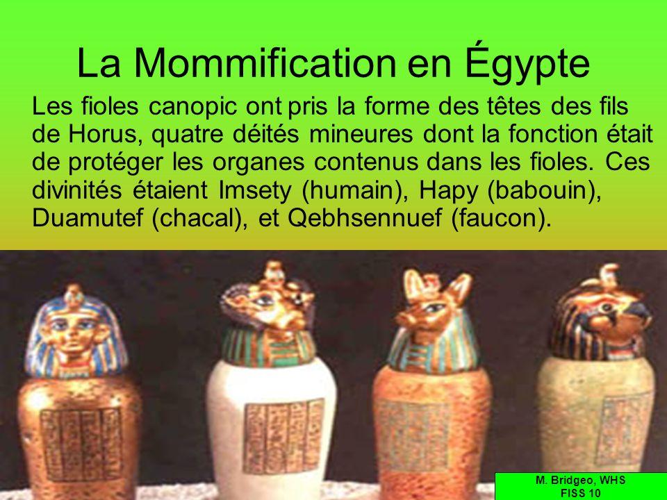 La Mommification en Égypte Les fioles canopic ont pris la forme des têtes des fils de Horus, quatre déités mineures dont la fonction était de protéger