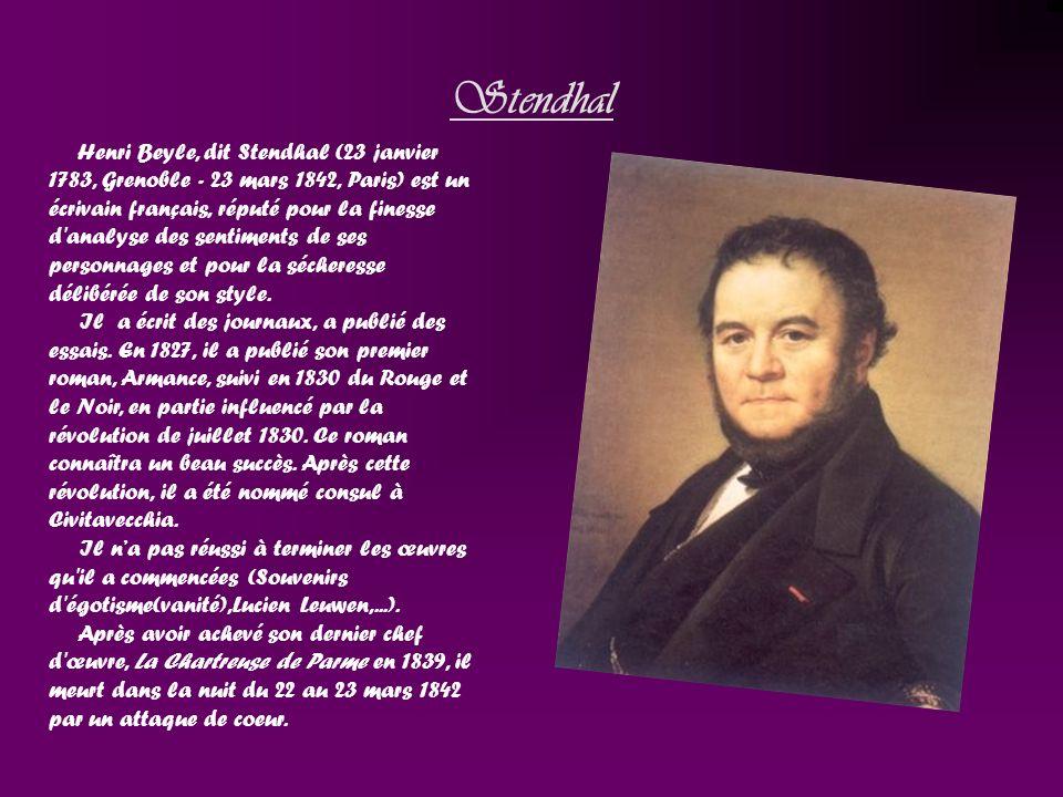 Stendhal Henri Beyle, dit Stendhal (23 janvier 1783, Grenoble - 23 mars 1842, Paris) est un écrivain français, réputé pour la finesse d'analyse des se