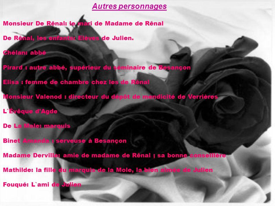 Autres personnages Monsieur De Rênal: le mari de Madame de Rênal De Rênal, les enfants: Elèves de Julien. Chélan: abbé Pirard : autre abbé, supérieur