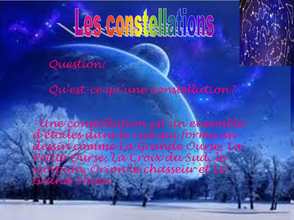 Une constellation est un ensemble détoiles dans le ciel qui forme un dessin comme La Grande Ourse, La Petite Ourse, La Croix du Sud, le scorpion, Orio