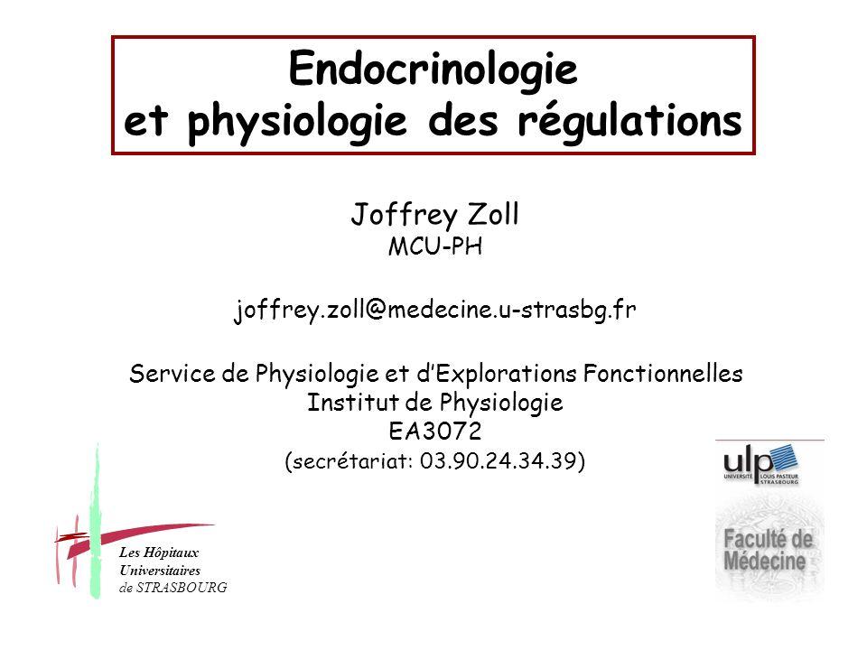 Endocrinologie et physiologie des régulations Joffrey Zoll MCU-PH joffrey.zoll@medecine.u-strasbg.fr Service de Physiologie et dExplorations Fonctionn