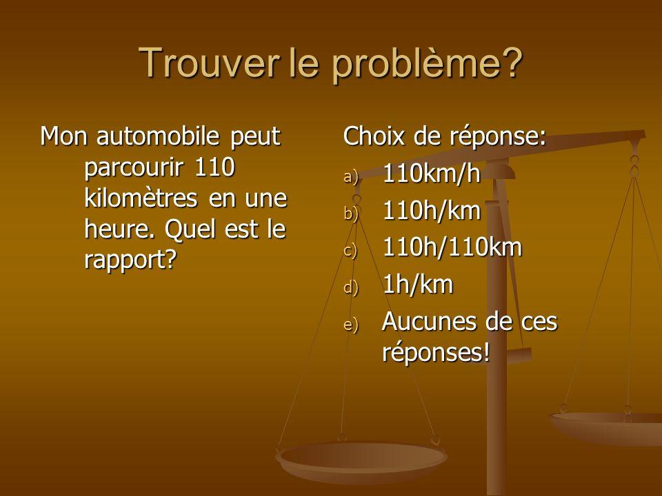 Trouver le problème? Mon automobile peut parcourir 110 kilomètres en une heure. Quel est le rapport? Choix de réponse: a) 110km/h b) 110h/km c) 110h/1