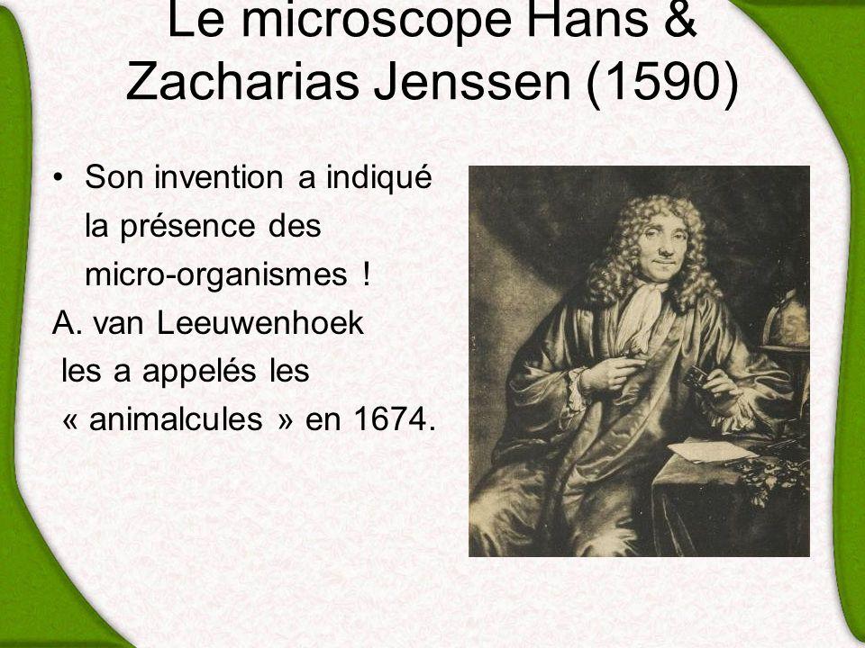 Le microscope Hans & Zacharias Jenssen (1590) Son invention a indiqué la présence des micro-organismes ! A. van Leeuwenhoek les a appelés les « animal