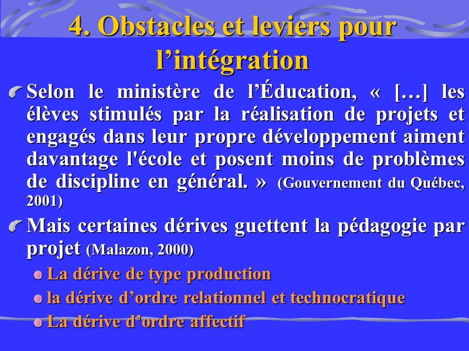 4. Obstacles et leviers pour lintégration Selon le ministère de lÉducation, « […] les élèves stimulés par la réalisation de projets et engagés dans le