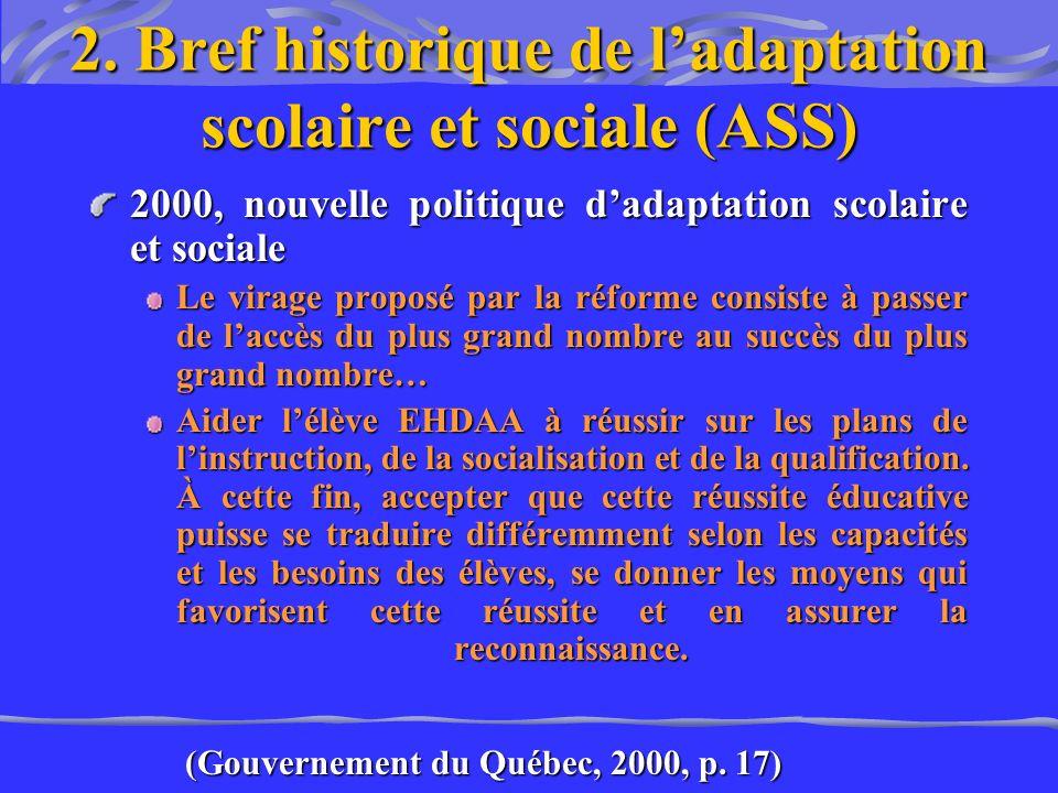 2. Bref historique de ladaptation scolaire et sociale (ASS) 2000, nouvelle politique dadaptation scolaire et sociale Le virage proposé par la réforme