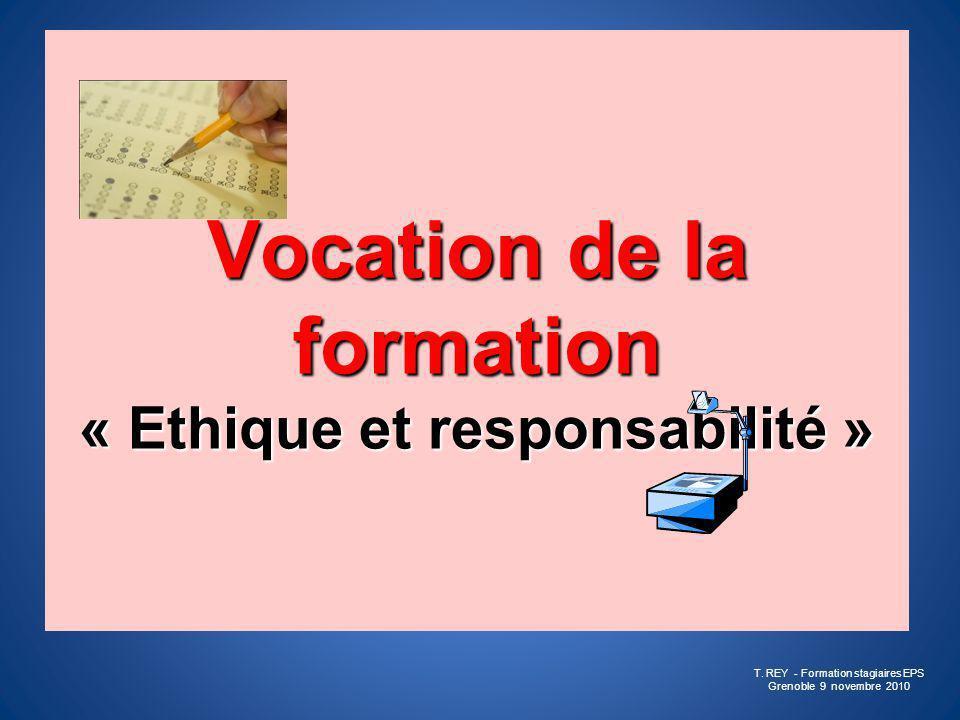 Vocation de la formation « Ethique et responsabilité » T. REY - Formation stagiaires EPS Grenoble 9 novembre 2010