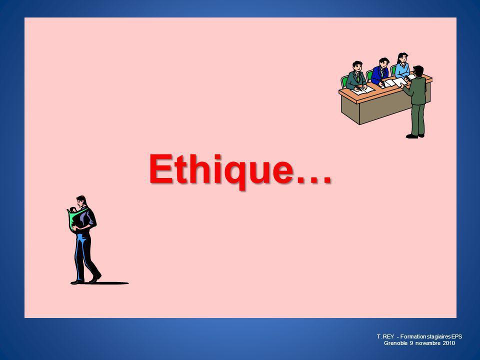 Ethique… T. REY - Formation stagiaires EPS Grenoble 9 novembre 2010