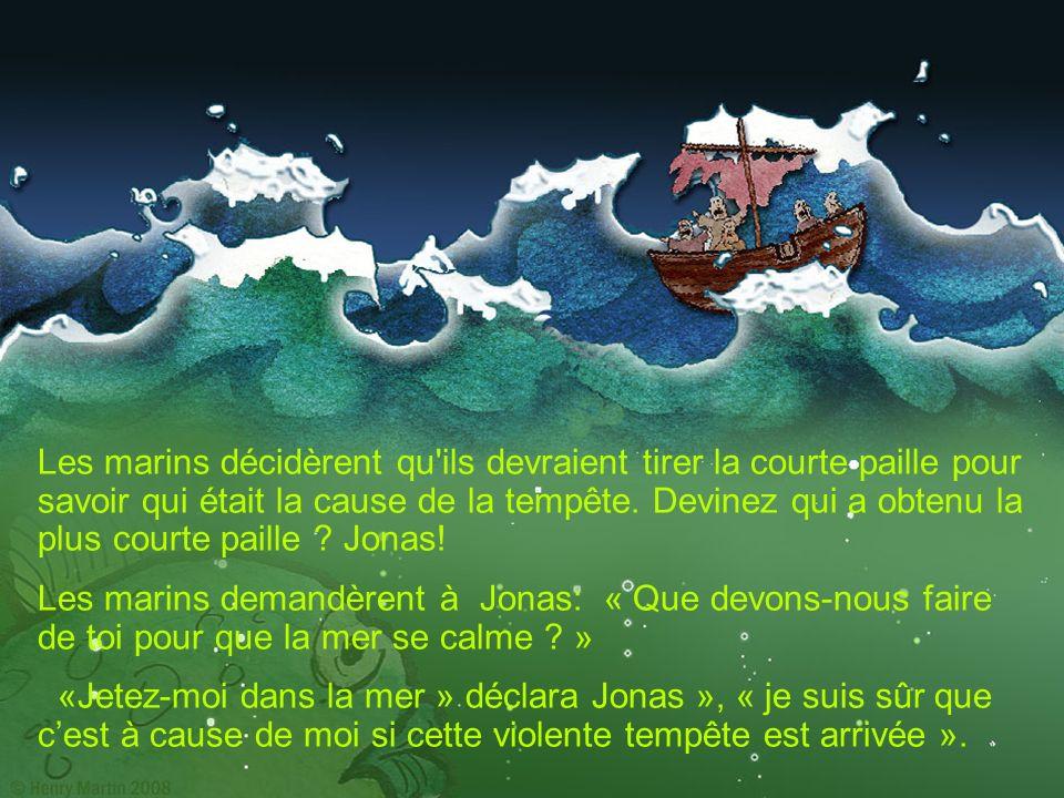 Les marins décidèrent qu'ils devraient tirer la courte paille pour savoir qui était la cause de la tempête. Devinez qui a obtenu la plus courte paille
