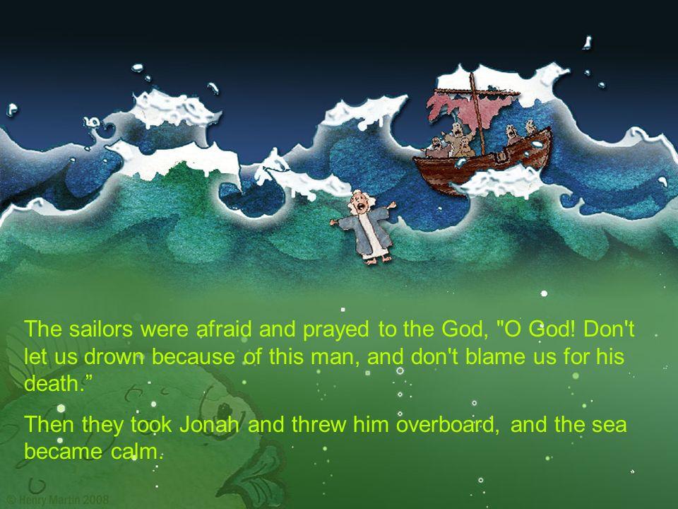 Les hommes hissèrent alors Jonas et le lancèrent à la mer.