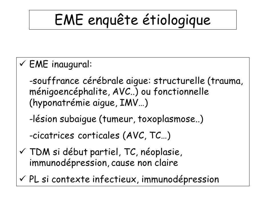EME enquête étiologique EME inaugural: -souffrance cérébrale aigue: structurelle (trauma, ménigoencéphalite, AVC..) ou fonctionnelle (hyponatrémie aig