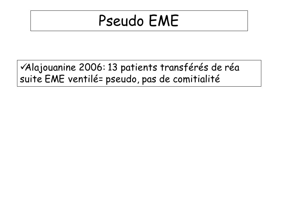 Pseudo EME Alajouanine 2006: 13 patients transférés de réa suite EME ventilé= pseudo, pas de comitialité