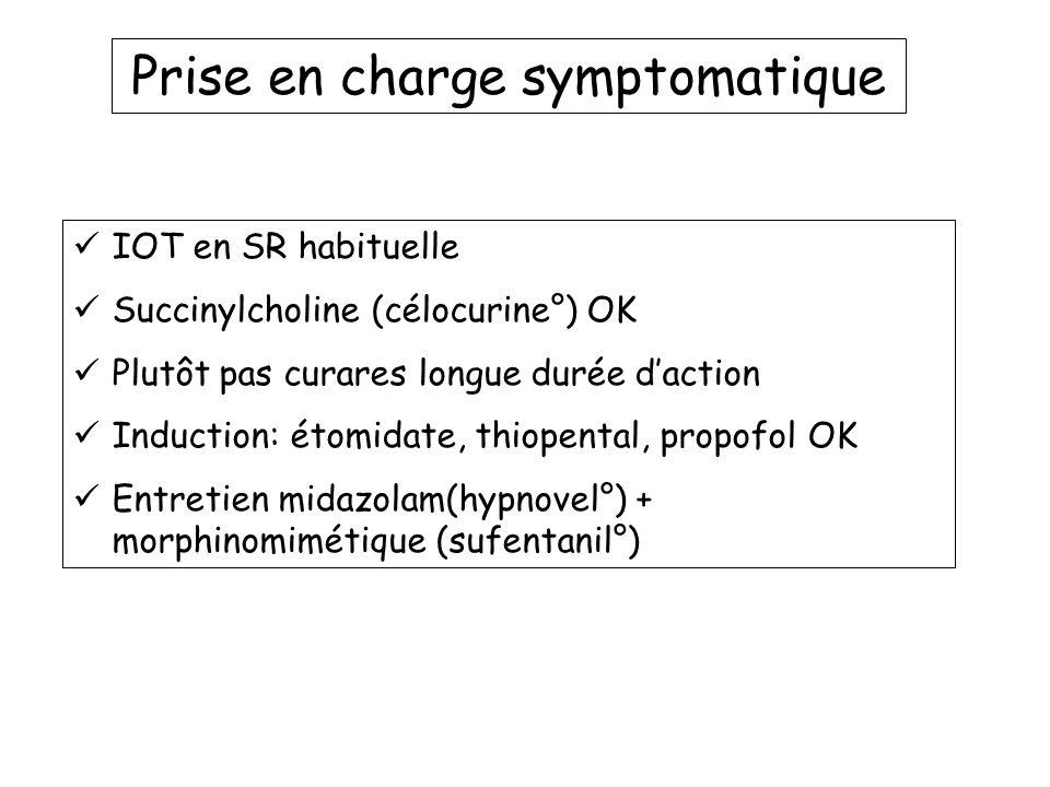 Prise en charge symptomatique IOT en SR habituelle Succinylcholine (célocurine°) OK Plutôt pas curares longue durée daction Induction: étomidate, thio