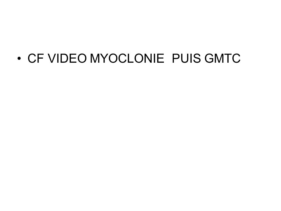 CF VIDEO MYOCLONIE PUIS GMTC