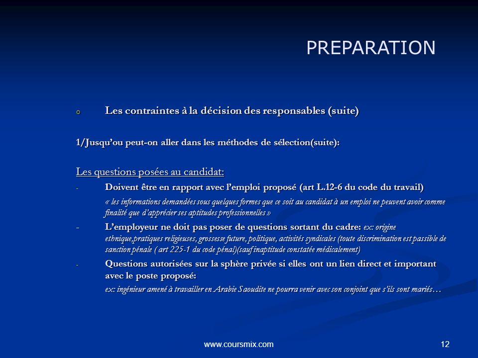 12www.coursmix.com o Les contraintes à la décision des responsables (suite) 1/Jusquou peut-on aller dans les méthodes de sélection(suite): Les questio