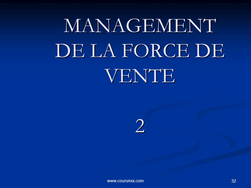 www.coursmix.com 32 MANAGEMENT DE LA FORCE DE VENTE 2