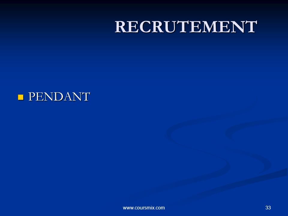 33www.coursmix.com RECRUTEMENT RECRUTEMENT PENDANT PENDANT