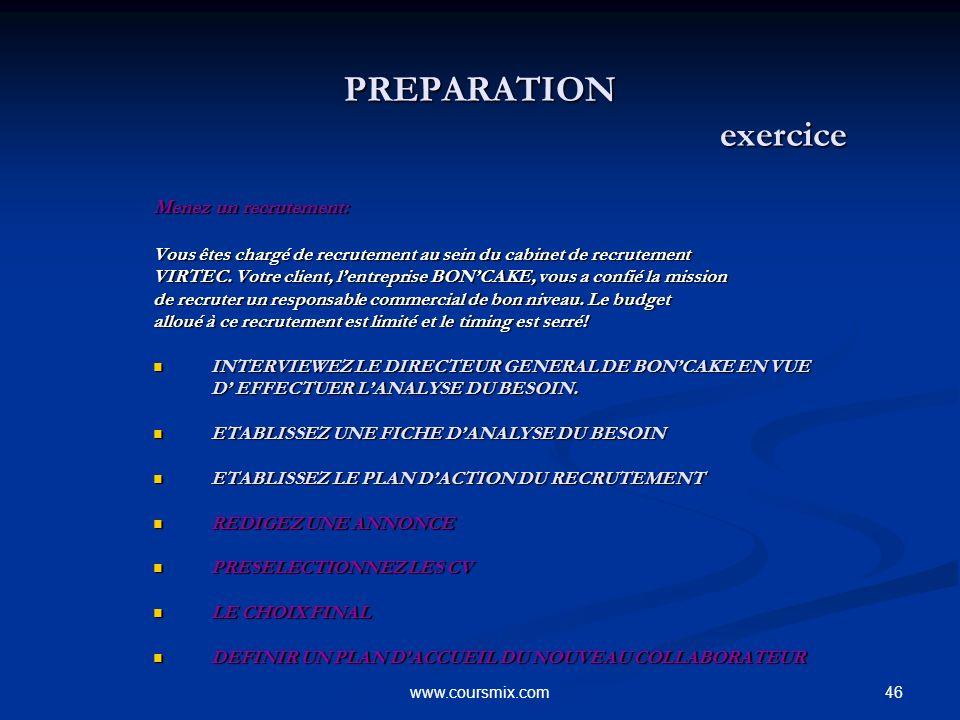 46www.coursmix.com PREPARATION exercice PREPARATION exercice Menez un recrutement: Vous êtes chargé de recrutement au sein du cabinet de recrutement V