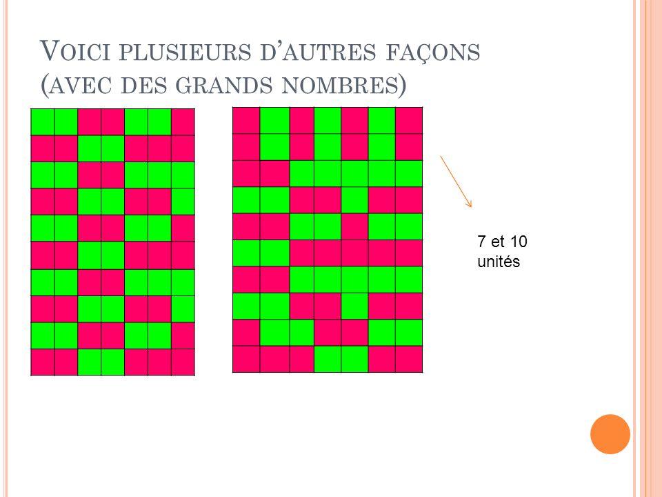V OICI PLUSIEURS D AUTRES FAÇONS ( AVEC DES GRANDS NOMBRES ) 7 et 10 unités