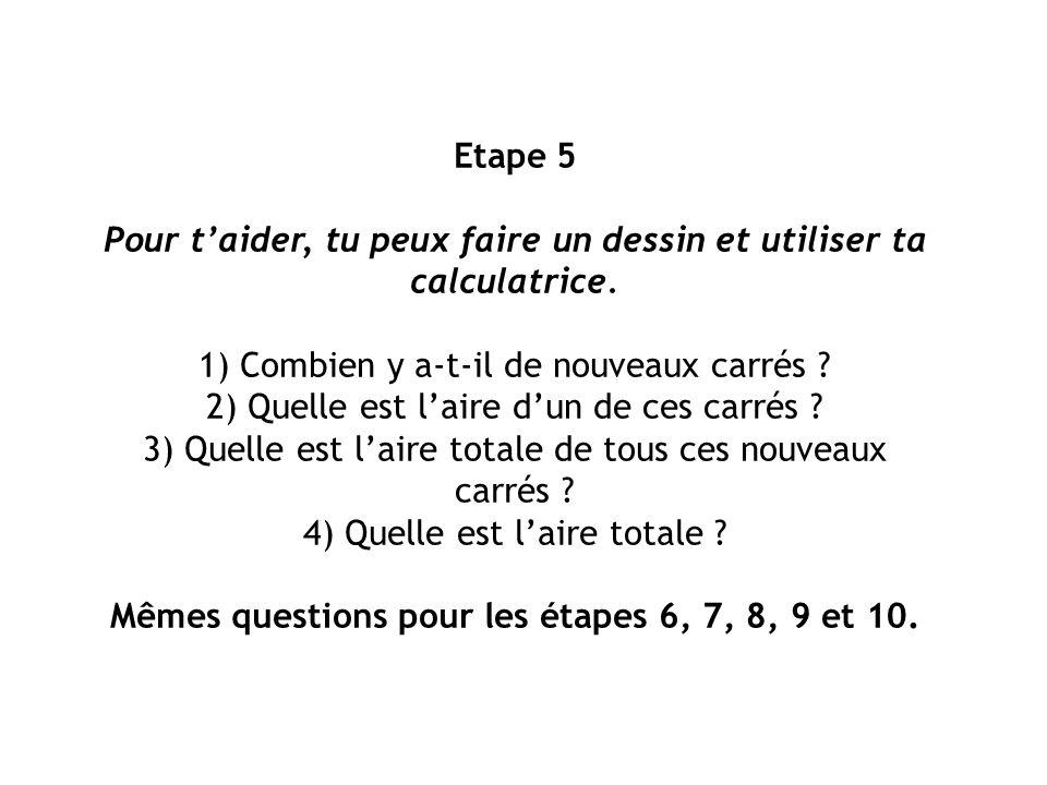 Etape 5 Pour taider, tu peux faire un dessin et utiliser ta calculatrice. 1) Combien y a-t-il de nouveaux carrés ? 2) Quelle est laire dun de ces carr