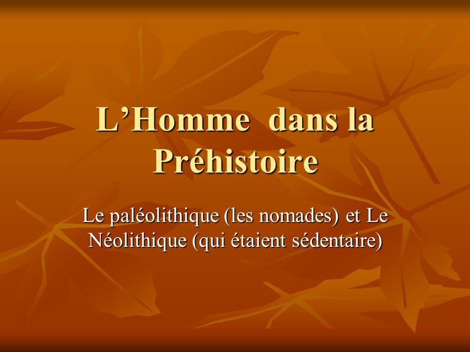 La Préhistoire La Préhistoire est la période du temps avant linvention de lécriture (il y a @ 5 500 ans) La Préhistoire est la période du temps avant linvention de lécriture (il y a @ 5 500 ans) Cest divisée en deux grandes périodes, le Paléolithique et le Néolithique.