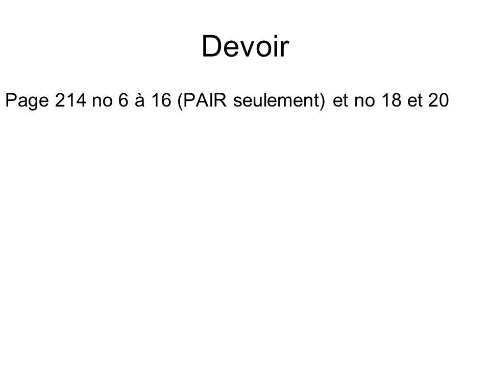 Devoir Page 214 no 6 à 16 (PAIR seulement) et no 18 et 20
