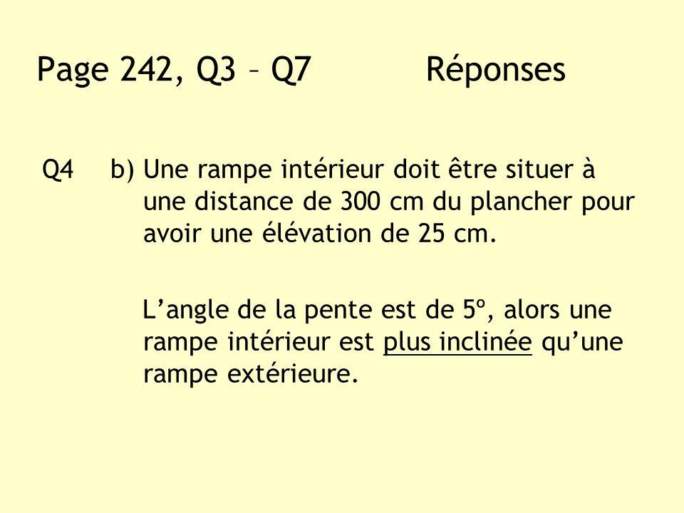 Q4b) Une rampe intérieur doit être situer à une distance de 300 cm du plancher pour avoir une élévation de 25 cm. Langle de la pente est de 5º, alors