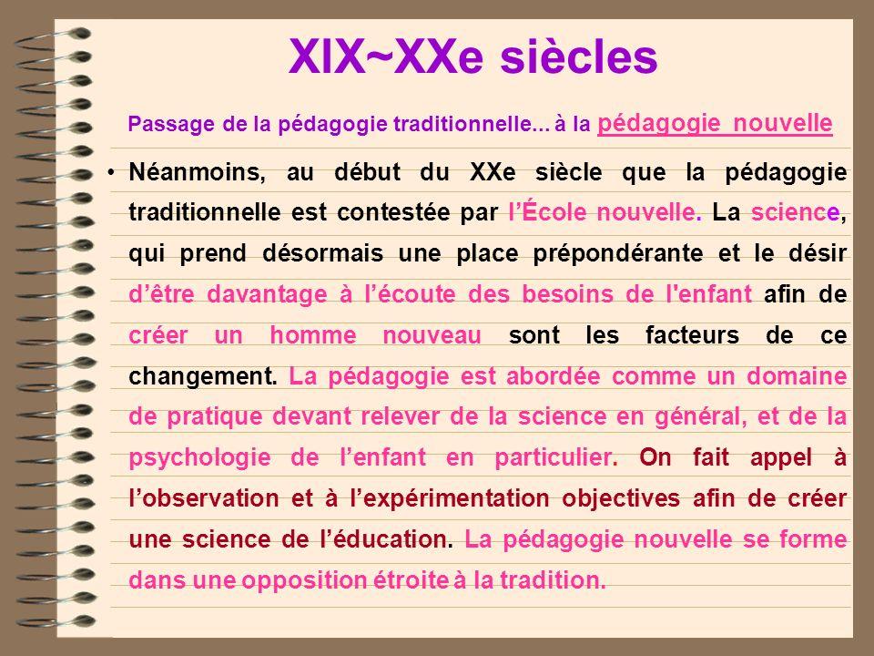 XlX~XXe siècles Passage de la pédagogie traditionnelle... à la pédagogie nouvelle Pédagogie traditionnelle : pratique de savoir-faire conservatrice, p