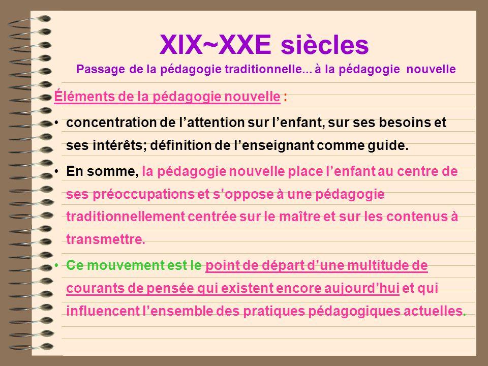 XlX~XXe siècles Passage de la pédagogie traditionnelle... à la pédagogie nouvelle Néanmoins, au début du XXe siècle que la pédagogie traditionnelle es