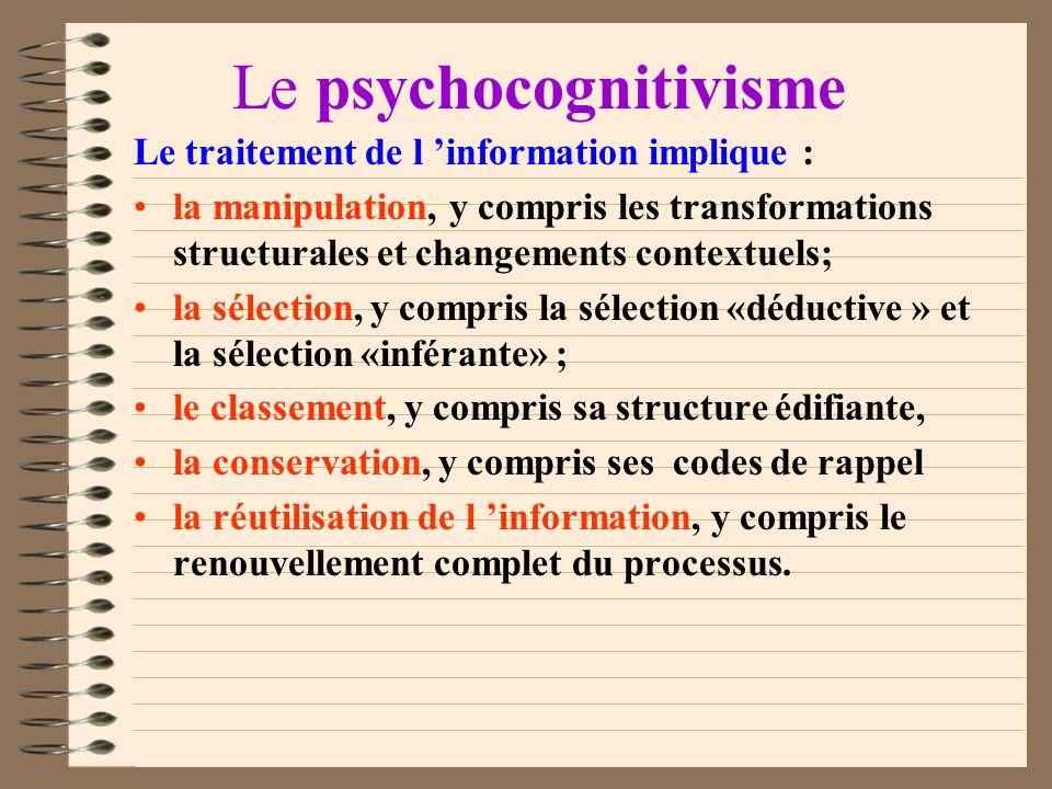 Le psychocognitivisme Le psychocognitivisme est résolu à améliorer le traitement de l information par lequel se construisent les compétences constitut