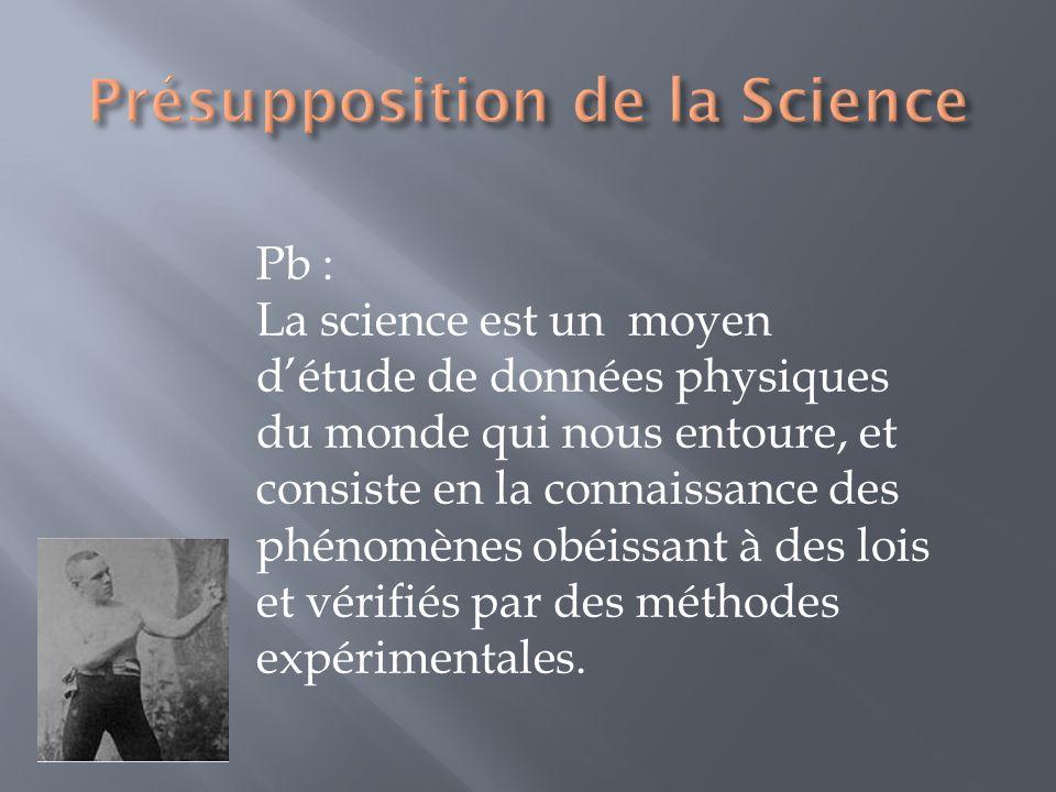 Pb : La science est un moyen détude de données physiques du monde qui nous entoure, et consiste en la connaissance des phénomènes obéissant à des lois