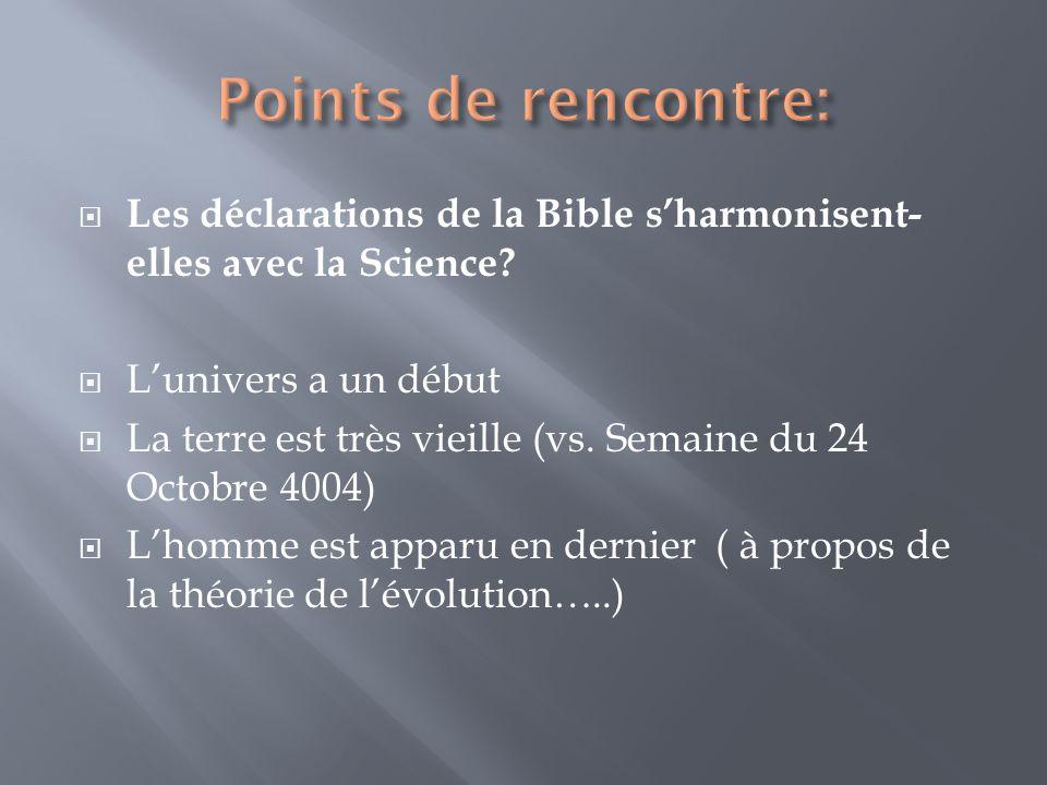Les déclarations de la Bible sharmonisent- elles avec la Science? Lunivers a un début La terre est très vieille (vs. Semaine du 24 Octobre 4004) Lhomm