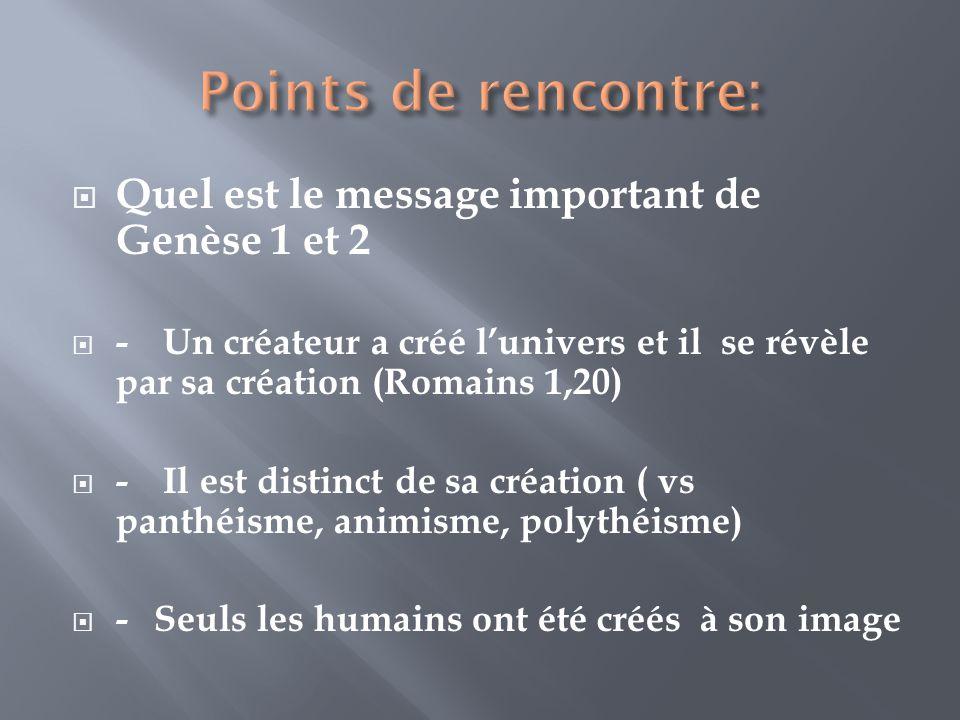 Quel est le message important de Genèse 1 et 2 - Un créateur a créé lunivers et il se révèle par sa création (Romains 1,20) - Il est distinct de sa cr