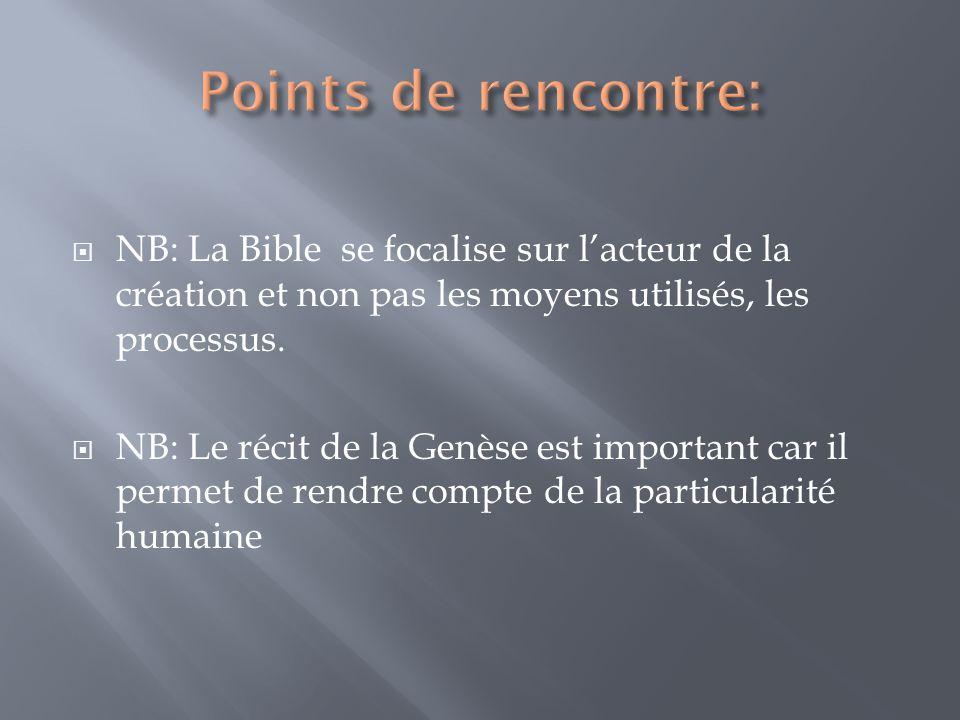 NB: La Bible se focalise sur lacteur de la création et non pas les moyens utilisés, les processus. NB: Le récit de la Genèse est important car il perm