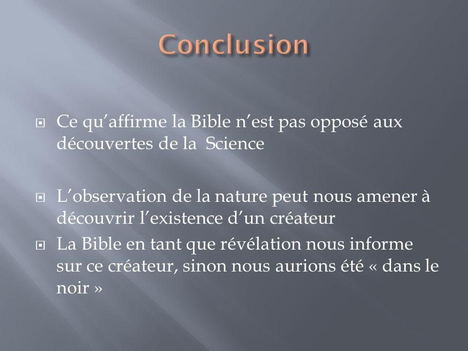 Ce quaffirme la Bible nest pas opposé aux découvertes de la Science Lobservation de la nature peut nous amener à découvrir lexistence dun créateur La