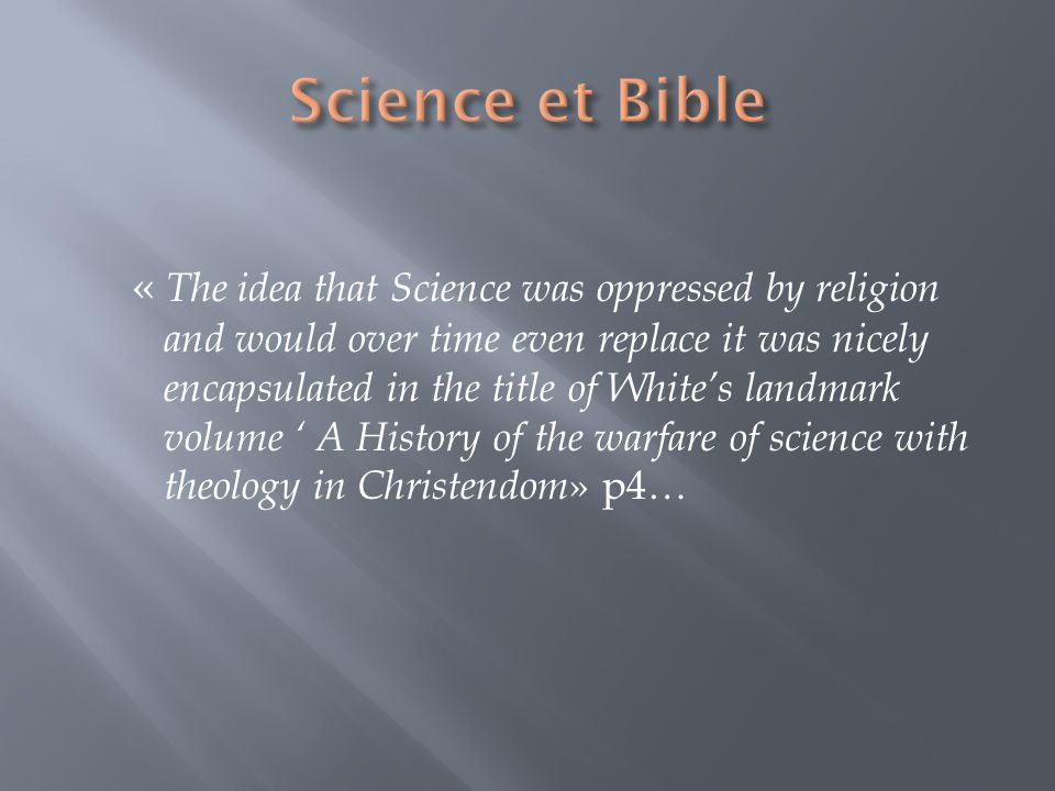 « The idea that Science was oppressed by religion and would over time even replace it was nicely encapsulated in the title of Whites landmark volume A
