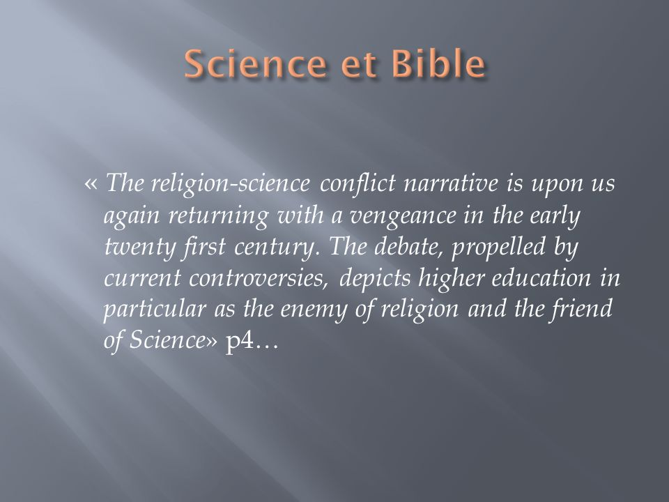« The religion-science conflict narrative is upon us again returning with a vengeance in the early twenty first century. The debate, propelled by curr