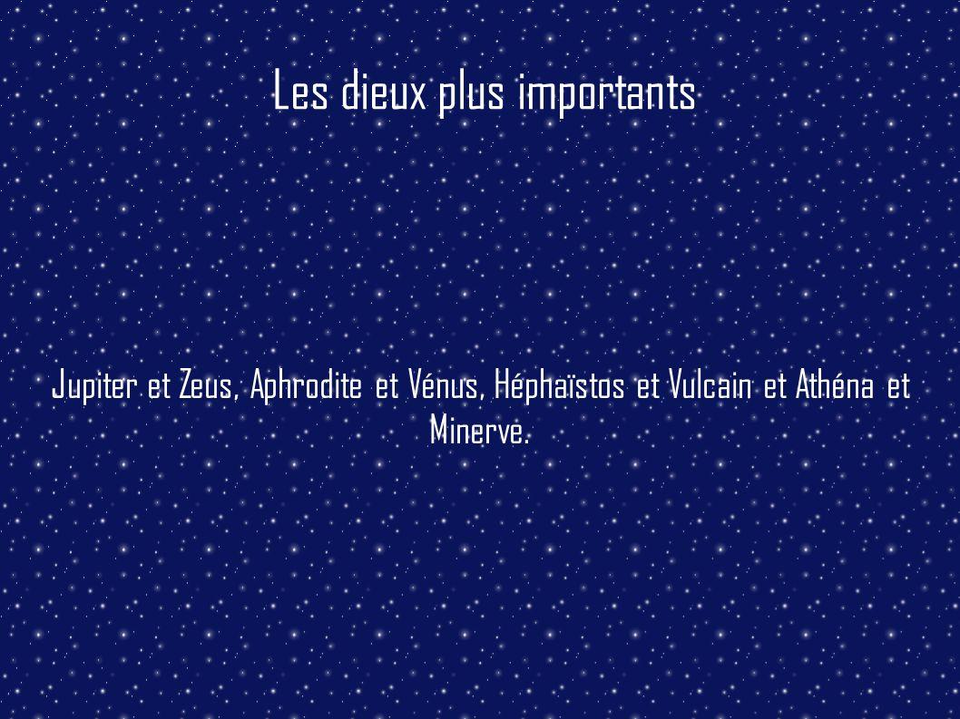 Les dieux plus importants Jupiter et Zeus, Aphrodite et Vénus, Héphaïstos et Vulcain et Athéna et Minerve.