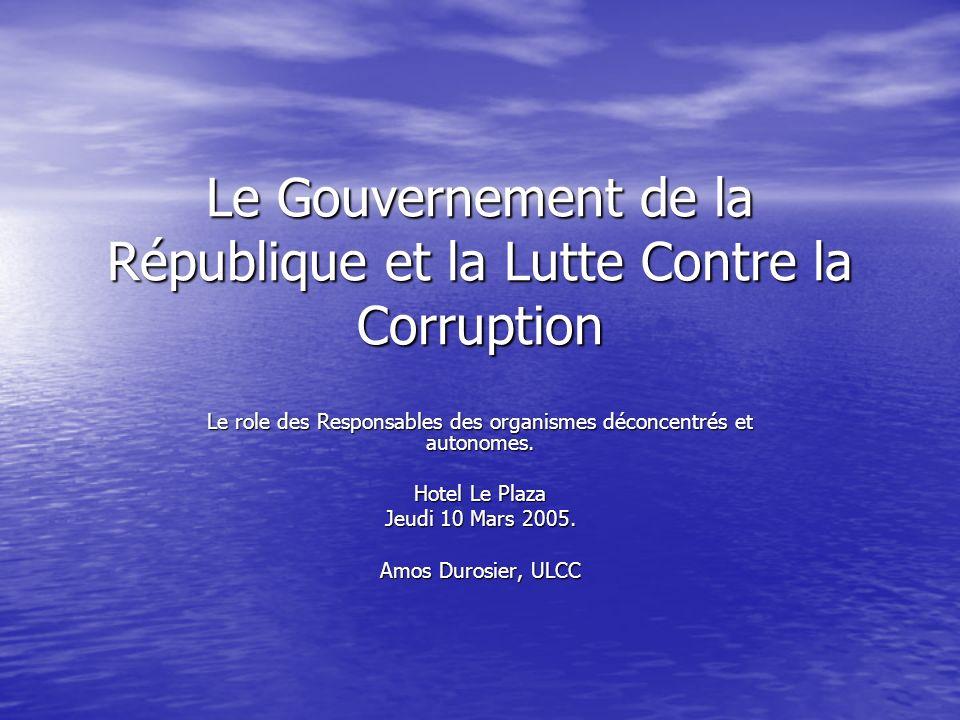 Le Gouvernement de la République et la Lutte Contre la Corruption Le role des Responsables des organismes déconcentrés et autonomes. Hotel Le Plaza Je