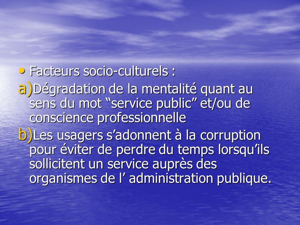 Facteurs socio-culturels : Facteurs socio-culturels : a) Dégradation de la mentalité quant au sens du mot service public et/ou de conscience professio